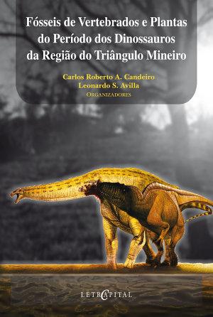 F  sseis de Vertebrados e Plantas do Per  odo dos Dinossauros da Regi  o do Tri  ngulo Mineiro PDF