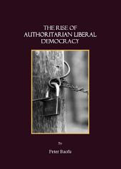 The Rise of Authoritarian Liberal Democracy