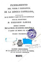 Fundamento del vigor y elegancia de la lengua castellana: Expuesto en el propio y vario uso de sus partículas