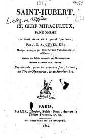Saint-Hubert, ou le cerf miraculeux: Pantomine en 3 actes et à grand spectacle