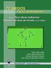 72 Juegos para el entrenamiento de los tiros libres indirectos alejados del área de penalty en el fútbol