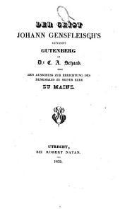 Der Geist Johann Gensfleisch's genannt Gutenberg an Dr. C. A. Schaab und den Ausschuss zur Errichtung des Denkmales zu seiner Ehre zu Mainz