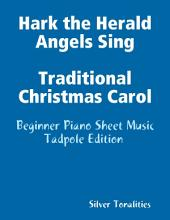 Hark the Herald Angels Sing Traditional Christmas Carol - Beginner Piano Sheet Music Tadpole Edition