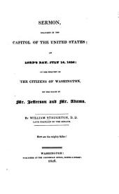 Sermon, deliverd [sic] in the capitol of the United States: on Lord's day, July 16, 1826; at the request of the citizens of Washington, on the death of Mr. Jefferson and Mr. Adams. ...