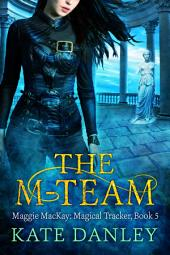 The M-Team: Maggie MacKay: Magical Tracker - Book Five