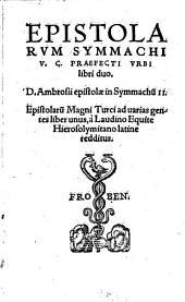 Epistolarum Symmachi V. C. praefecti urbi libri duo: D. Ambrosii epistolae in Symmachu[m] II. Epistolarum Magni Turci ad varias gentes liber unus