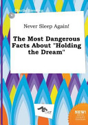 Never Sleep Again  the Most Dangerous Facts about Holding the Dream PDF