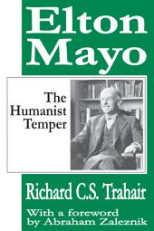 Elton Mayo: The Humanist Temper