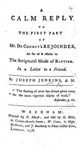 A Calm Reply to the first part of Mr De Courcy's Rejoinder, as far as it relates to the scriptural mode of Baptism