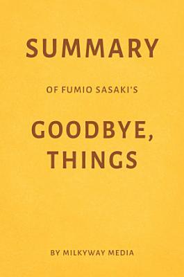 Summary of Fumio Sasaki   s Goodbye  Things by Milkyway Media