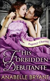 His Forbidden Debutante (Regency Charms, Book 4)