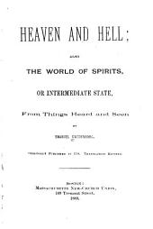 Heaven and Hell: Also the World of Spirits Or Intermediate State, from Things Heard and Seen