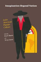 Imagination Beyond Nation: Latin American Popular Culture