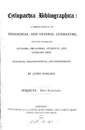 Cyclopædia bibliographica: a library manual of theological and general literature. Subjects: Holy Scriptures
