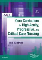 AACN Core Curriculum for High Acuity  Progressive and Critical Care Nursing   E Book PDF