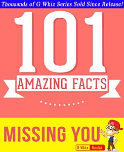 Missing You   101 Amazing Facts You Didn t Know Book