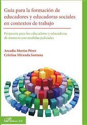 Guía para la formación de educadores y educadoras sociales en contextos de trabajo: Propuestas para los educadores y educadoras de menores con medidas judiciales