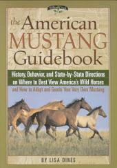 The American Mustang Guidebook: History, Behavior, and State-By-State Directions on Where to Best View America's Wild Horses