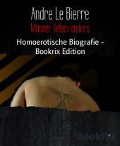 Männer lieben anders: Homoerotische Biografie - Bookrix Edition