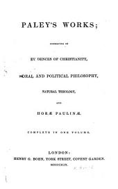 Paley's Works, Consisting of Evidences of Christianity, Moral and Political Philosophy, Natural Theology, ...