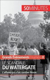 Le scandale du Watergate: L'affaire qui a fait tomber Nixon