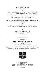 An answer to Sir T. More's dialogue, the Supper of the Lord after the meaning of John vi. and 1 Cor. xi. and W. Tracy's Testament expounded by William Tyndale, Martyr 1536