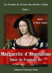 Marguerite d'Angoulême, Soeur de François Ier: Les Femmes de la Cour des derniers Valois Tome 1