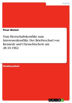 Vom Herrschaftskonflikt zum Interessenkonflikt  Der Briefwechsel von Kennedy und Chruschtschow am 28 10 1962 PDF