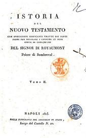 Istoria del vecchio e nuovo testamento con spiegazioni edificanti tratte dai santi padri per regolare i costumi in ogni sorte di condizione del signore di Royaumont priore di Sombreval: Tomo 2, Volume 2