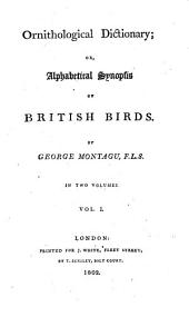 Ornithological Dictionary; Or, Alphabetical Synopsis of British Birds: Volume 1