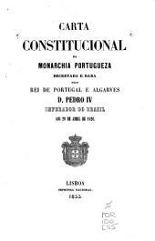 Carta constitucional da Monarchia Portugueza decretada e dada pelo de Portugal e Algarves D. Pedro IV ... aos 29 de abril de 1826