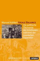 Ideale Balance   die politische   konomie der Emotionen w  hrend der spanischen Expansion PDF