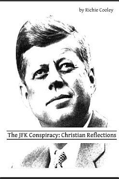The JFK Conspiracy  Christian Reflections PDF