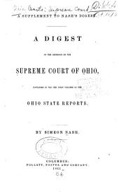 A digest of the decisions of the Supreme Court of Ohio: contained in the ten first volumes of the Ohio state reports