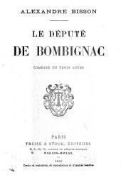 ... Le député de Bombignac: comédie en trois actes