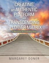 Creating an Authentic Platform and Transcending the Lower Matrix: A Manual for the Graduating Class