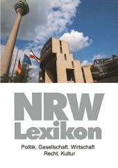 NRW-Lexikon: Politik. Gesellschaft. Wirtschaft. Recht. Kultur