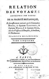 Relation des voyages entrepris par ordre de sa Majesté Britannique: et successivement exécutés par le commodore Byron, Volumes5à6