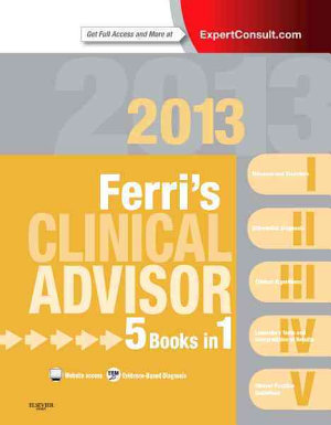 Ferri's Clinical Advisor 2013,5 Books in 1, Expert Consult - Online and Print,1