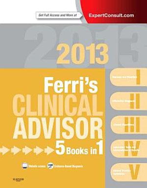 Ferri s Clinical Advisor 2013 5 Books in 1  Expert Consult   Online and Print 1 PDF