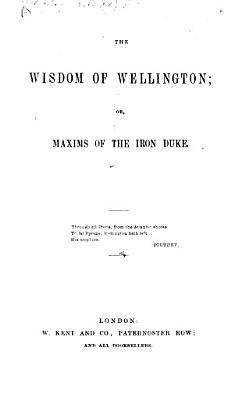 The Wisdom of Wellington  Or  Maxims of the Iron Duke PDF