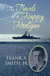 The Travels of a Happy Hooligan: The World War Ii Memories of Frank A. Smith, Jr.