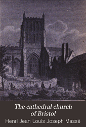 The cathedral church of Bristol: a description of its fabric and a brief history of the episcopal see, Volume 4