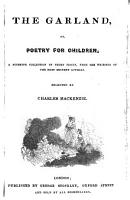The Garland  Or  Poetry for Children  a Superior Collection of Short Pieces  from the Writings of the Most Eminent Authors  Selected by Charles Mackenzie PDF