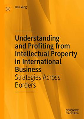 Understanding and Profiting from Intellectual Property in International Business