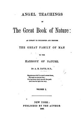 Angel Teachings in the Great Book of Nature  an effort to enlighten and restore the great family of man to the harmony of nature PDF