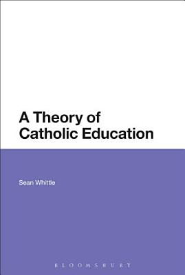A Theory of Catholic Education PDF