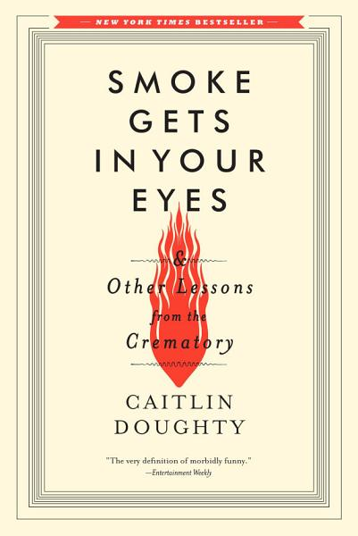 Download Smoke Gets in Your Eyes  And Other Lessons from the Crematory Book