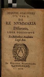 Iosephi Scaligeri Ivl. Caes. F. De Re Nvmmmaria Dissertatio: Liber Posthvmvs