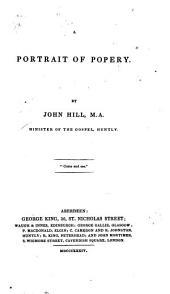 A Portrait of Popery: By John Hill, ..